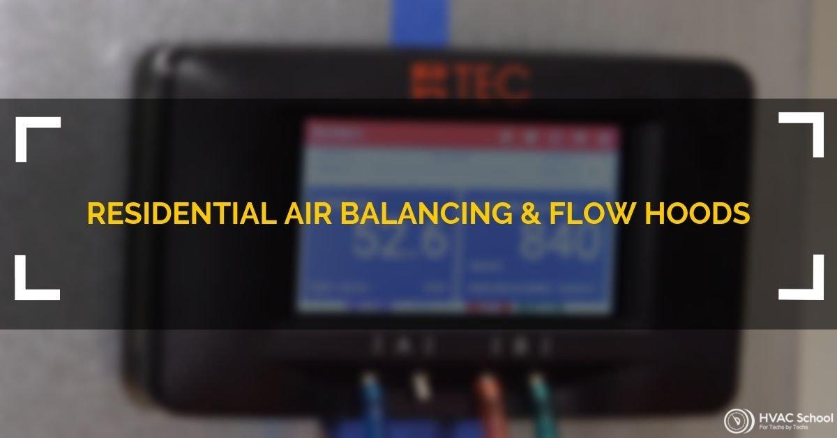 Residential Air Balancing & Flow Hoods (Podcast) - HVAC School